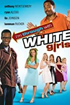 Image of I'm Through with White Girls (The Inevitable Undoing of Jay Brooks)