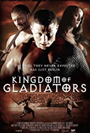 Kingdom of Gladiators (2011) Poster - Movie Forum, Cast, Reviews