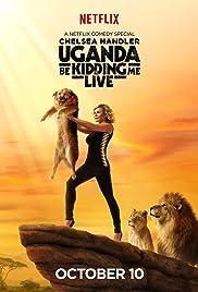 Uganda Be Kidding Me Live(2014) Poster - Movie Forum, Cast, Reviews