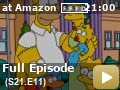 The Simpsons: Season 21: Episode 11 -- Homer wins a million dollars in the lottery, but bought the ticket while he was supposed to be helping his wife, so he can't spend the money without her getting furious at him.
