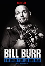 Bill Burr: I'm Sorry You Feel That Way(2014) Poster - TV Show Forum, Cast, Reviews