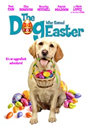 The Dog Who Saved Easter (2014) Poster - Movie Forum, Cast, Reviews