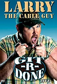 Larry the Cable Guy: Git-R-Done (2004) Poster - TV Show Forum, Cast, Reviews