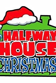 A Halfway House Christmas (2005) Poster - Movie Forum, Cast, Reviews