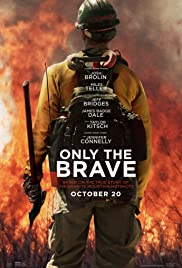 Only the Brave (2017) Poster - Movie Forum, Cast, Reviews