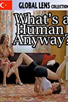 Image of What's a Human Anyway?