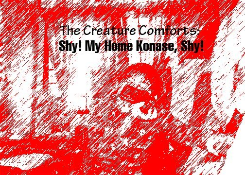 The Creature Comforts: Shy! My Home Konase, Shy! (2009)
