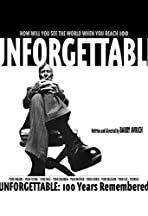 Unforgettable: 100 Years Remembered
