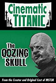 Cinematic Titanic: The Oozing Skull (2007) Poster - Movie Forum, Cast, Reviews