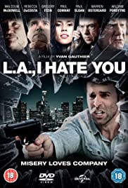 L.A., I Hate You (2011) Poster - Movie Forum, Cast, Reviews