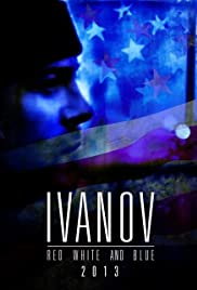 Ivanov Red, White, and Blue(2013) Poster - Movie Forum, Cast, Reviews