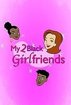My 2 Black Girlfriends
