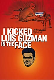 I Kicked Luis Guzman in the Face Poster