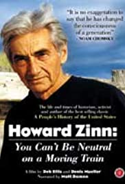 Howard Zinn: You Can't Be Neutral on a Moving Train (2004) Poster - Movie Forum, Cast, Reviews