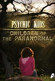 Psychic Kids: Children of the Paranormal Poster - TV Show Forum, Cast, Reviews