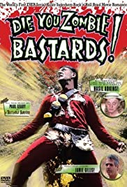 Die You Zombie Bastards! (2005) Poster - Movie Forum, Cast, Reviews