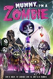Mummy, I'm A Zombie(2014) Poster - Movie Forum, Cast, Reviews