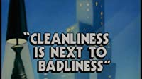 Cleanliness Is Next to Badliness