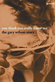 You Think You Really Know Me: The Gary Wilson Story Poster