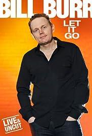Bill Burr: Let It Go(2010) Poster - TV Show Forum, Cast, Reviews