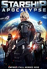Starship: Apocalypse (2014) Poster - Movie Forum, Cast, Reviews