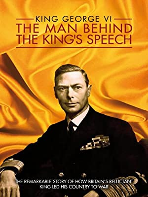 King George VI: The Man Behind The King's Speech