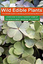 Image of Wild Edible Plants: The Ultimate Guide to Identifying and Harvesting Wild Food!