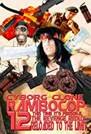 Cyborg Clone Rambocop 12: This Time It's Personal the Revenge Redux Reloaded to the Limit Poster