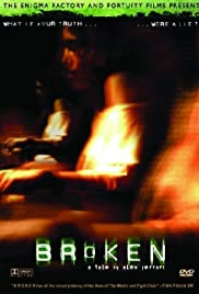 Broken (2005) Poster - Movie Forum, Cast, Reviews