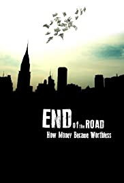 End of the Road: How Money Became Worthless (2012) Poster - Movie Forum, Cast, Reviews