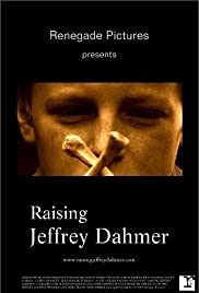 Raising Jeffrey Dahmer (2006) Poster - Movie Forum, Cast, Reviews
