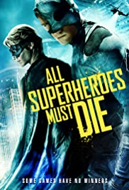 All Superheroes Must Die (2011) Poster - Movie Forum, Cast, Reviews
