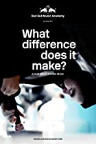 Image of What Difference Does It Make? A Film About Making Music