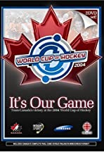 It's Our Game: Team Canada's Victory at the 2004 World Cup of Hockey