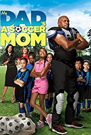 My Dad's a Soccer Mom (2014) Poster - Movie Forum, Cast, Reviews