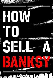 How to Sell a Banksy(2012) Poster - Movie Forum, Cast, Reviews