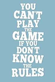 You Can't Play the Game If You Don't Know the Rules Poster