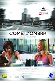 Come l'ombra (2006) Poster - Movie Forum, Cast, Reviews