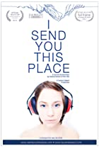 Image of I Send You This Place