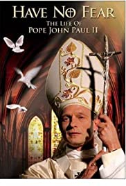 Have No Fear: The Life of Pope John Paul II (2005) Poster - Movie Forum, Cast, Reviews