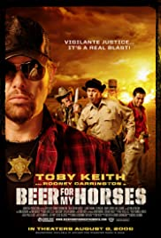 Beer for My Horses (2008) Poster - Movie Forum, Cast, Reviews