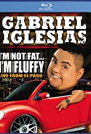 Gabriel Iglesias: I'm Not Fat... I'm Fluffy (2009) Poster - TV Show Forum, Cast, Reviews