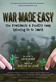 War Made Easy: How Presidents & Pundits Keep Spinning Us to Death Poster