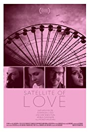 Satellite of Love (2012) Poster - Movie Forum, Cast, Reviews