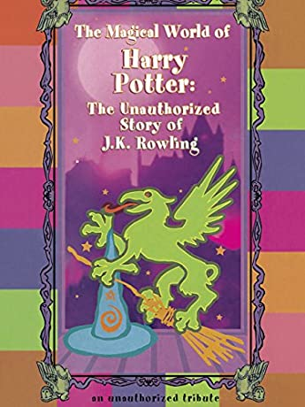The Magical World of Harry Potter: The Unauthorized Story of J.K. Rowling (2000)