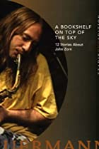 Image of A Bookshelf on Top of the Sky: 12 Stories About John Zorn