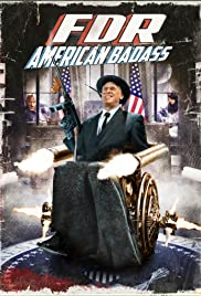 FDR: American Badass! (2012) Poster - Movie Forum, Cast, Reviews