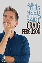 Craig Ferguson: Does This Need to Be Said? Poster