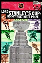 Image of Lord Stanley's Cup: Hockey's Ultimate Prize