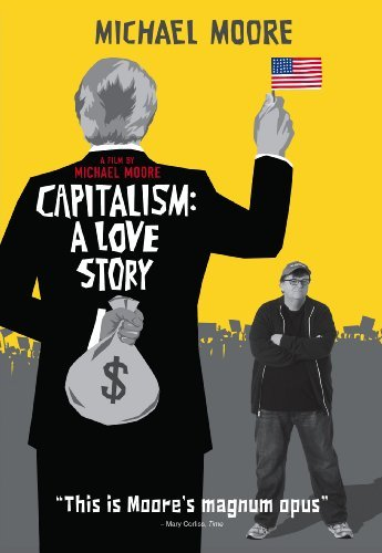 Capitalism: A Love Story. Directed by Michael Moore